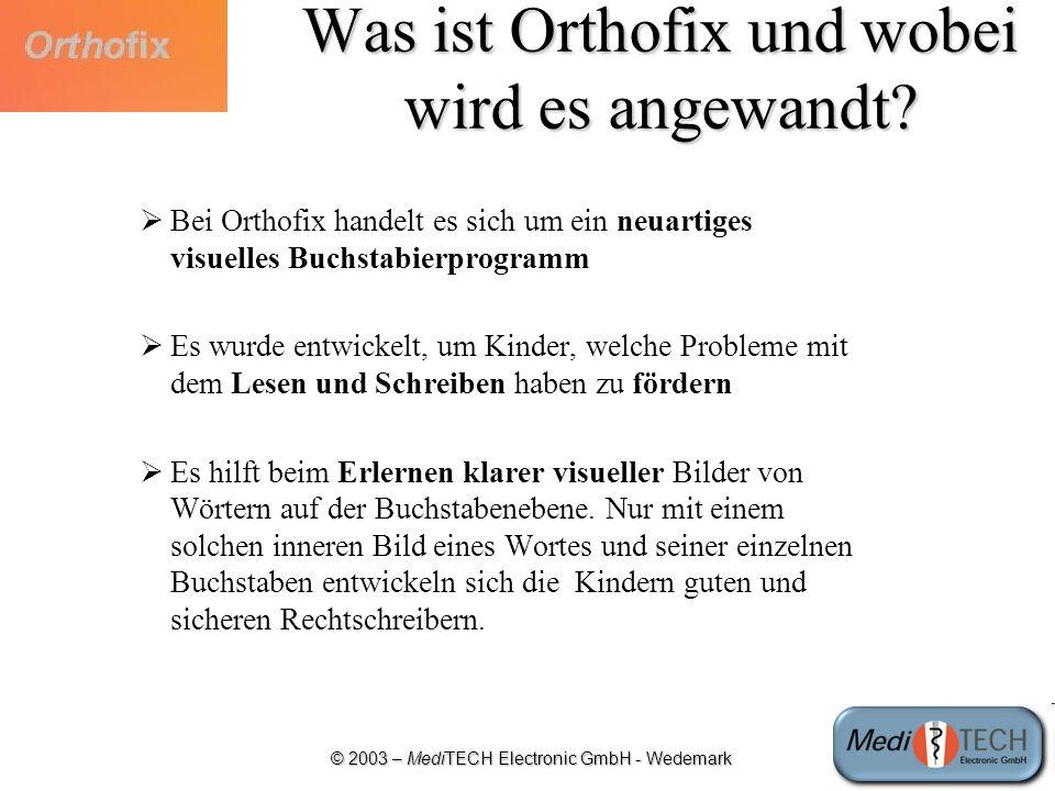 © 2003 – MediTECH Electronic GmbH - Wedemark Was ist Orthofix und wobei wird es angewandt? Bei Orthofix handelt es sich um ein neuartiges visuelles Bu