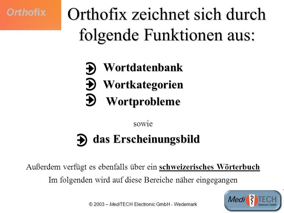 © 2003 – MediTECH Electronic GmbH - Wedemark Orthofix zeichnet sich durch folgende Funktionen aus: WortdatenbankWortkategorienWortprobleme sowie das E