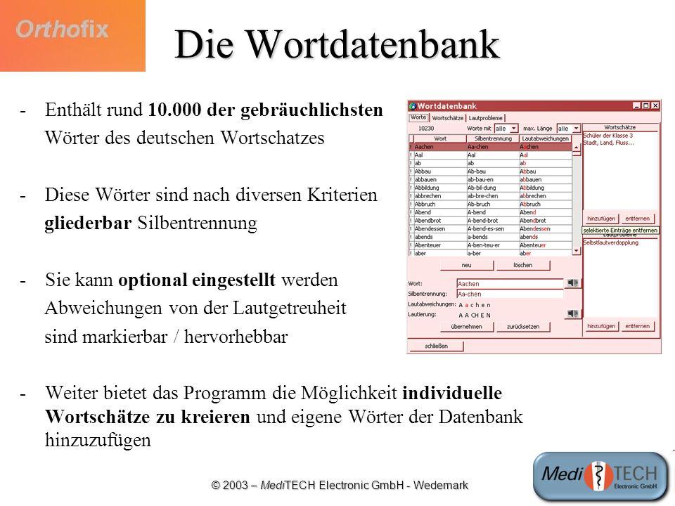 © 2003 – MediTECH Electronic GmbH - Wedemark Die Wortdatenbank -Enthält rund 10.000 der gebräuchlichsten Wörter des deutschen Wortschatzes -Diese Wört