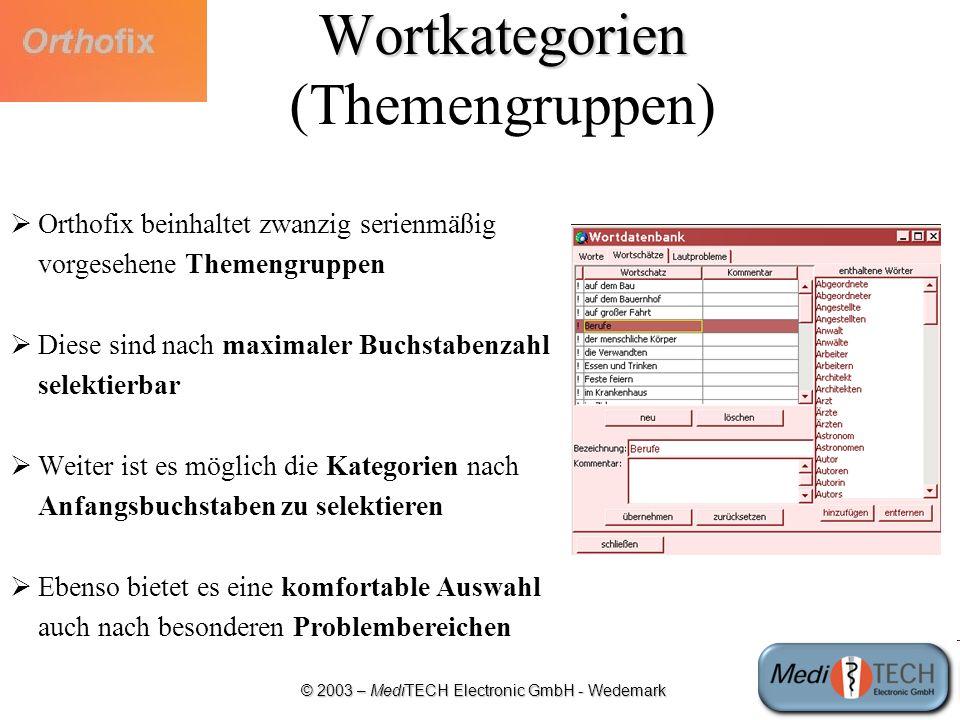 © 2003 – MediTECH Electronic GmbH - Wedemark Wortkategorien Wortkategorien (Themengruppen) Orthofix beinhaltet zwanzig serienmäßig vorgesehene Themeng