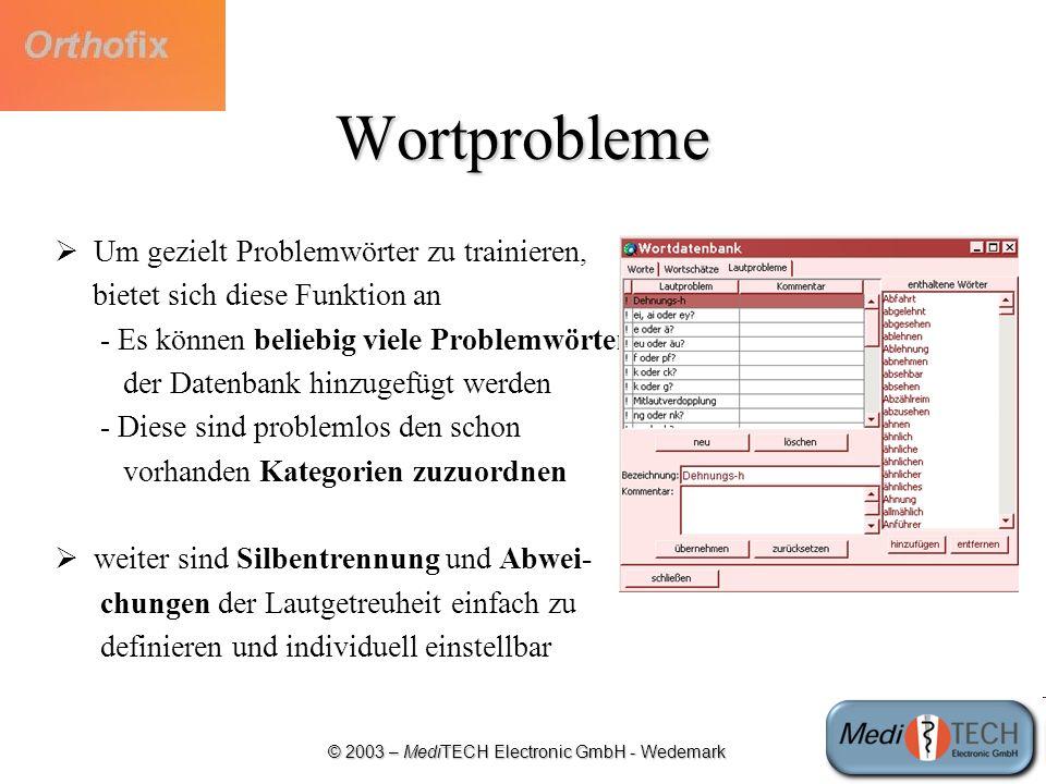 © 2003 – MediTECH Electronic GmbH - Wedemark Wortprobleme Um gezielt Problemwörter zu trainieren, bietet sich diese Funktion an - Es können beliebig v