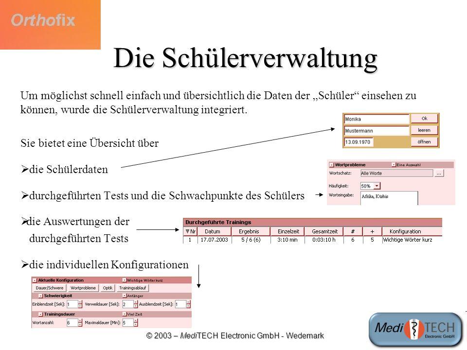 © 2003 – MediTECH Electronic GmbH - Wedemark Die Schülerverwaltung Um möglichst schnell einfach und übersichtlich die Daten der Schüler einsehen zu kö