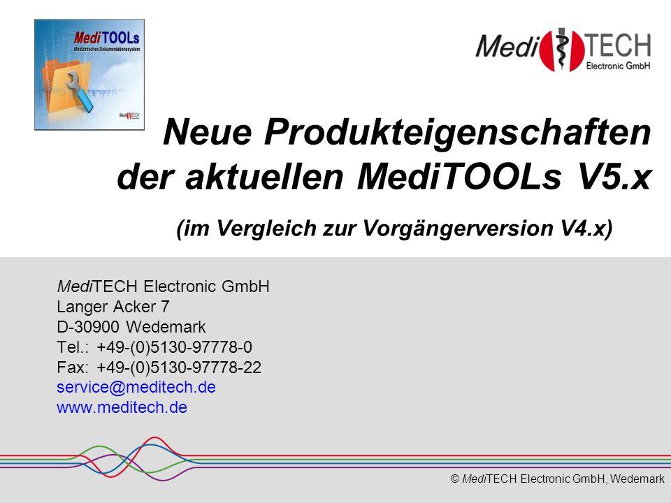 © MediTECH Electronic GmbH, Wedemark Neue Produkteigenschaften der aktuellen MediTOOLs V5.x MediTECH Electronic GmbH Langer Acker 7 D-30900 Wedemark Tel.: +49-(0)5130-97778-0 Fax:+49-(0)5130-97778-22 service@meditech.de www.meditech.de (im Vergleich zur Vorgängerversion V4.x)