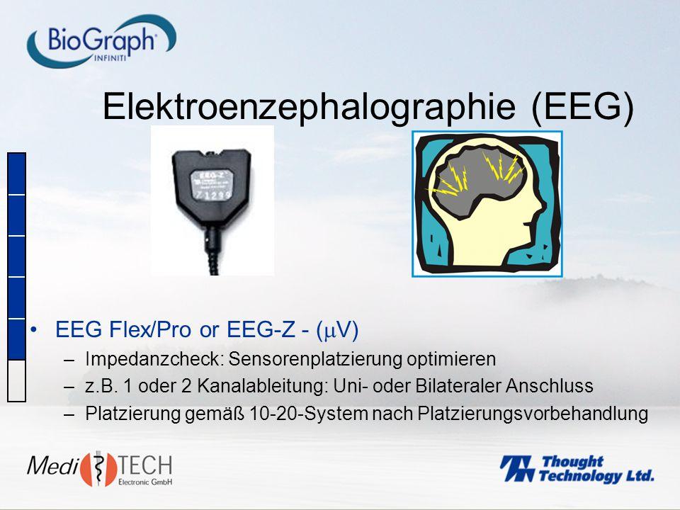 Elektroenzephalographie (EEG) EEG Flex/Pro or EEG-Z - ( V) –Impedanzcheck: Sensorenplatzierung optimieren –z.B. 1 oder 2 Kanalableitung: Uni- oder Bil