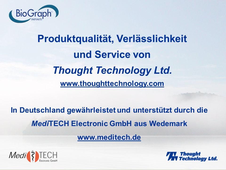 Produktqualität, Verlässlichkeit und Service von Thought Technology Ltd. www.thoughttechnology.com In Deutschland gewährleistet und unterstützt durch