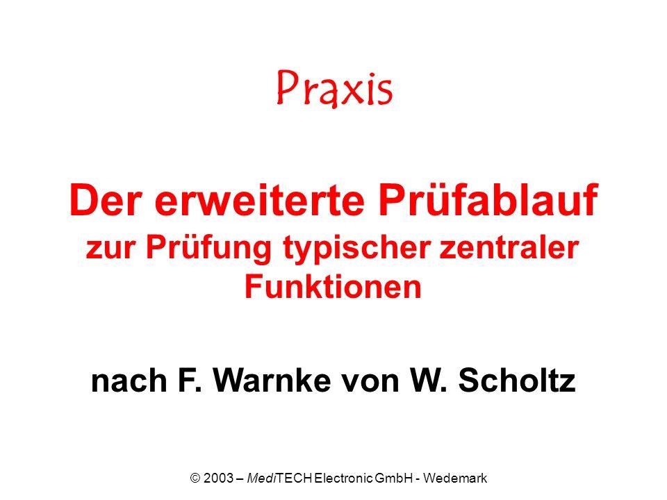 © 2003 – MediTECH Electronic GmbH - Wedemark Praxis Der erweiterte Prüfablauf zur Prüfung typischer zentraler Funktionen nach F. Warnke von W. Scholtz