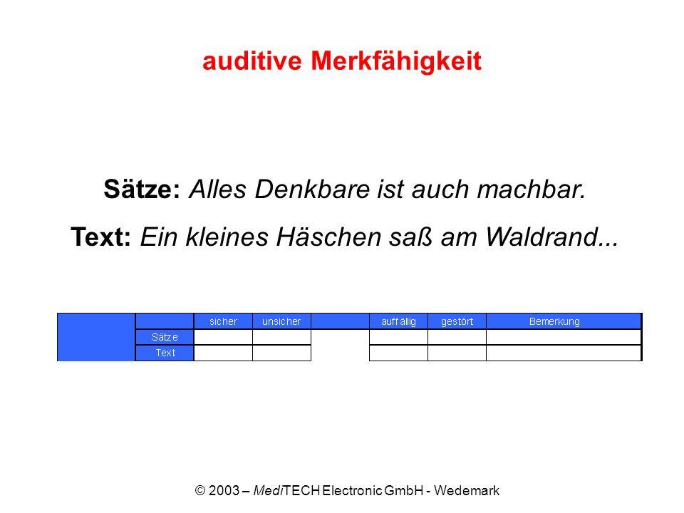 © 2003 – MediTECH Electronic GmbH - Wedemark auditive Merkfähigkeit Sätze: Alles Denkbare ist auch machbar. Text: Ein kleines Häschen saß am Waldrand.