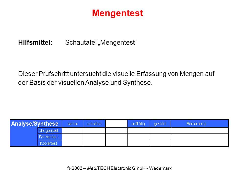 © 2003 – MediTECH Electronic GmbH - Wedemark Mengentest Hilfsmittel: Schautafel Mengentest Dieser Prüfschritt untersucht die visuelle Erfassung von Me