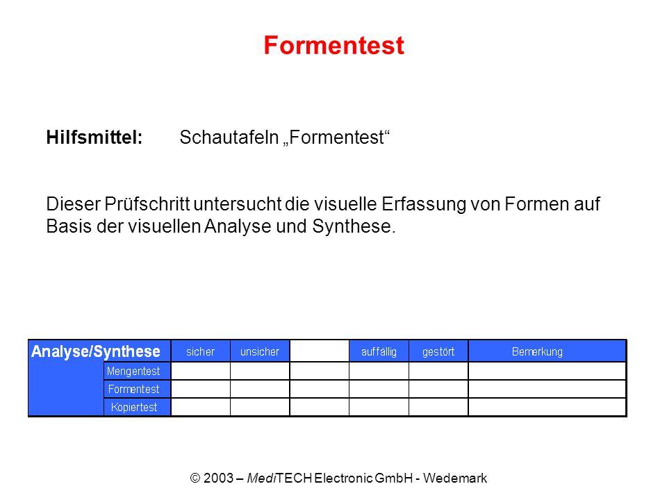 © 2003 – MediTECH Electronic GmbH - Wedemark Formentest Hilfsmittel: Schautafeln Formentest Dieser Prüfschritt untersucht die visuelle Erfassung von F