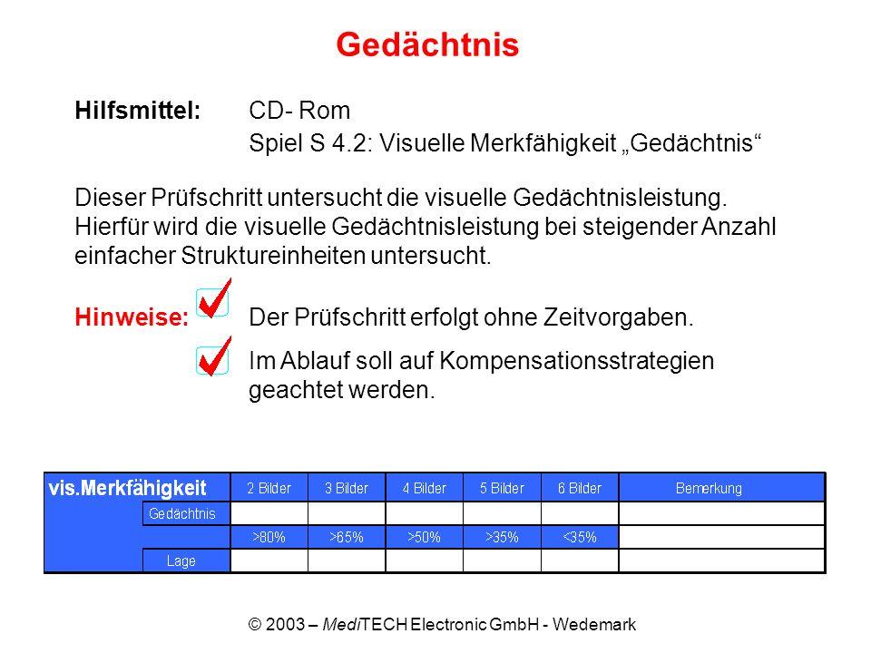 © 2003 – MediTECH Electronic GmbH - Wedemark Gedächtnis Hilfsmittel:CD- Rom Spiel S 4.2: Visuelle Merkfähigkeit Gedächtnis Dieser Prüfschritt untersuc