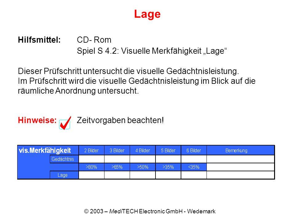 © 2003 – MediTECH Electronic GmbH - Wedemark Lage Hilfsmittel:CD- Rom Spiel S 4.2: Visuelle Merkfähigkeit Lage Dieser Prüfschritt untersucht die visue