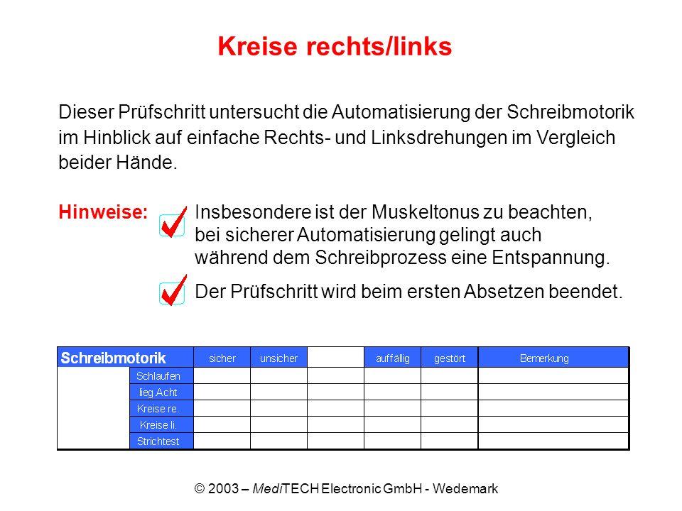 © 2003 – MediTECH Electronic GmbH - Wedemark Kreise rechts/links Dieser Prüfschritt untersucht die Automatisierung der Schreibmotorik im Hinblick auf