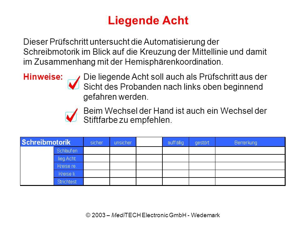 © 2003 – MediTECH Electronic GmbH - Wedemark Liegende Acht Dieser Prüfschritt untersucht die Automatisierung der Schreibmotorik im Blick auf die Kreuz