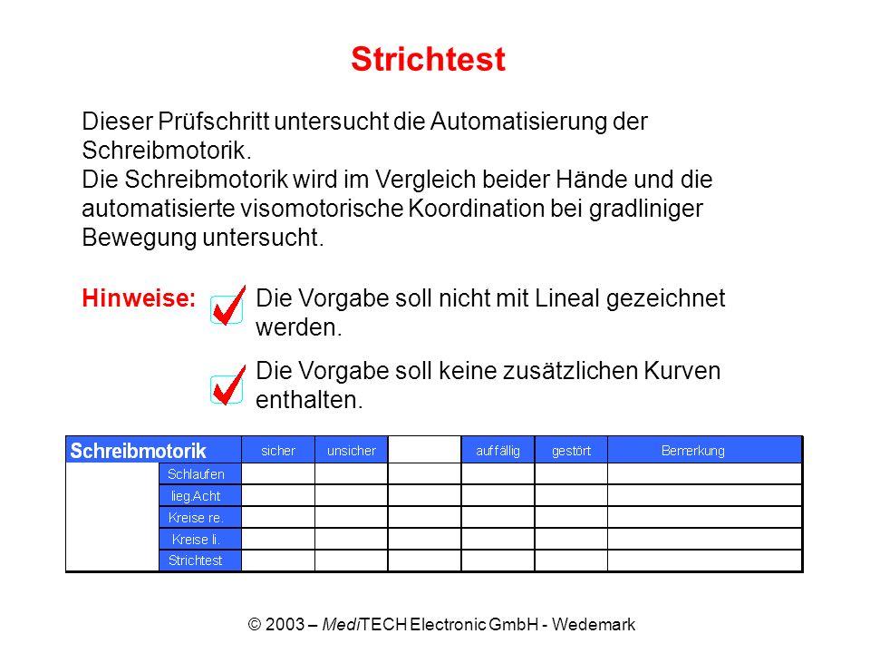 © 2003 – MediTECH Electronic GmbH - Wedemark Strichtest Dieser Prüfschritt untersucht die Automatisierung der Schreibmotorik. Die Schreibmotorik wird