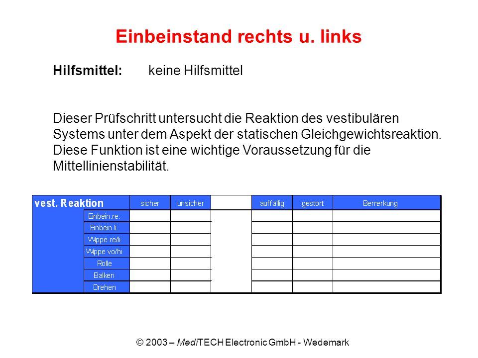 © 2003 – MediTECH Electronic GmbH - Wedemark Einbeinstand rechts u. links Hilfsmittel:keine Hilfsmittel Dieser Prüfschritt untersucht die Reaktion des
