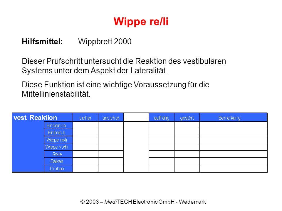 © 2003 – MediTECH Electronic GmbH - Wedemark Wippe re/li Hilfsmittel:Wippbrett 2000 Dieser Prüfschritt untersucht die Reaktion des vestibulären System
