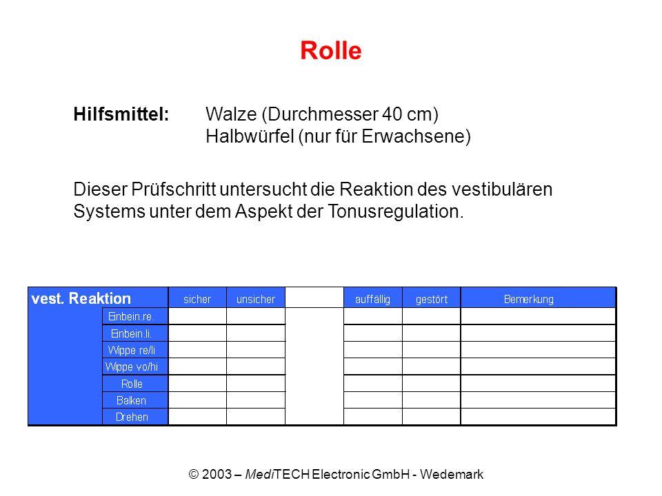 © 2003 – MediTECH Electronic GmbH - Wedemark Rolle Hilfsmittel:Walze (Durchmesser 40 cm) Halbwürfel (nur für Erwachsene) Dieser Prüfschritt untersucht