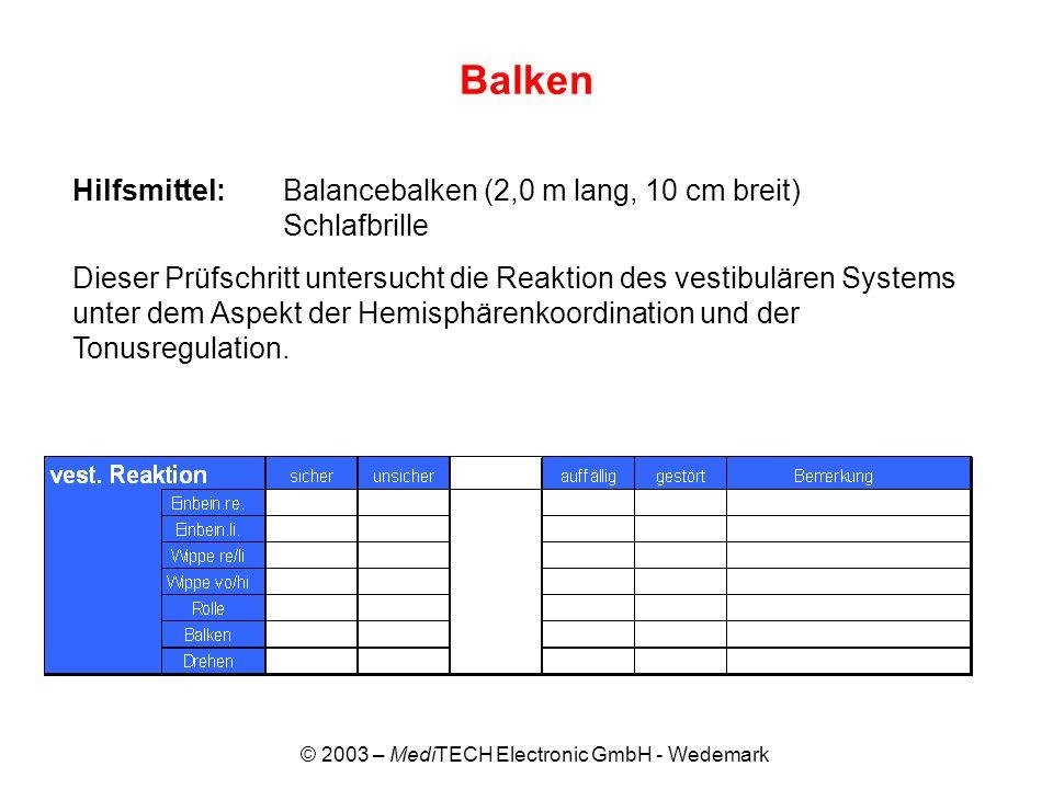 © 2003 – MediTECH Electronic GmbH - Wedemark Balken Hilfsmittel:Balancebalken (2,0 m lang, 10 cm breit) Schlafbrille Dieser Prüfschritt untersucht die