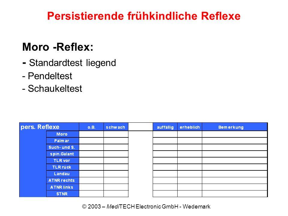 © 2003 – MediTECH Electronic GmbH - Wedemark Persistierende frühkindliche Reflexe Moro -Reflex: - Standardtest liegend - Pendeltest - Schaukeltest