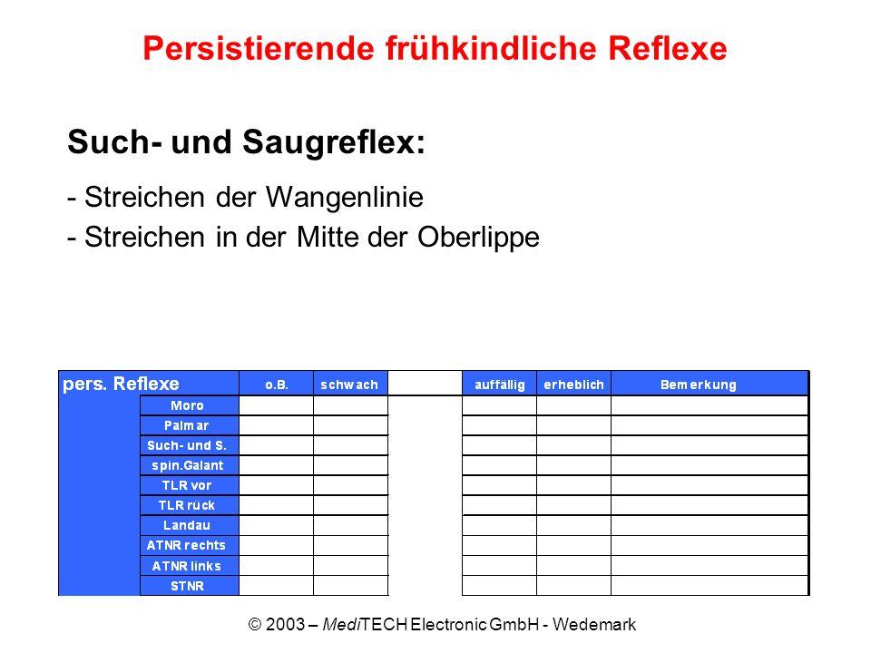 © 2003 – MediTECH Electronic GmbH - Wedemark Persistierende frühkindliche Reflexe Such- und Saugreflex: - Streichen der Wangenlinie - Streichen in der