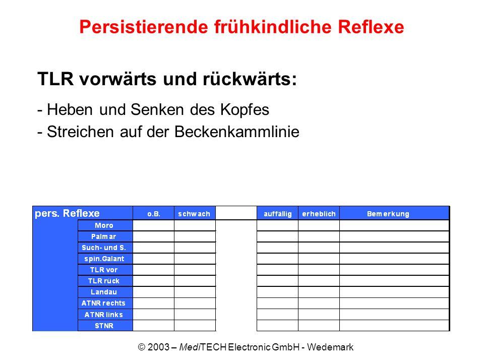 © 2003 – MediTECH Electronic GmbH - Wedemark Persistierende frühkindliche Reflexe TLR vorwärts und rückwärts: - Heben und Senken des Kopfes - Streiche