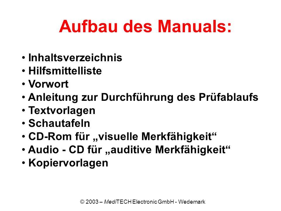 © 2003 – MediTECH Electronic GmbH - Wedemark Mengentest Hilfsmittel: Schautafel Mengentest Dieser Prüfschritt untersucht die visuelle Erfassung von Mengen auf der Basis der visuellen Analyse und Synthese.