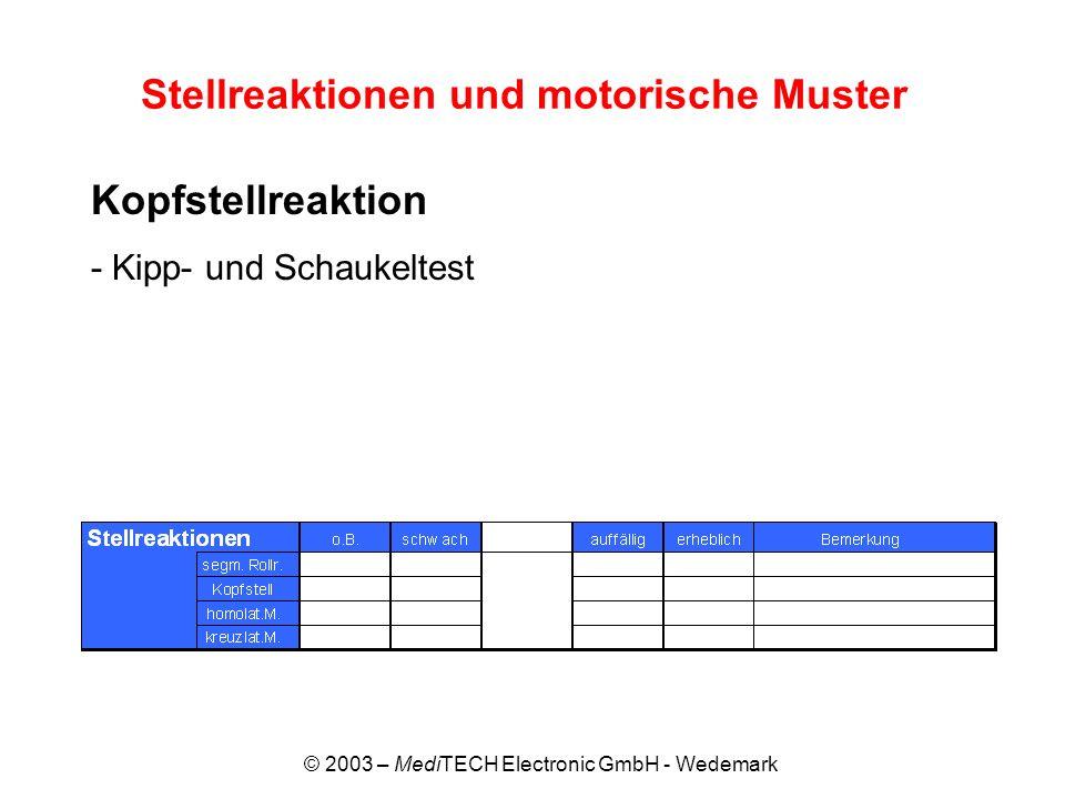 © 2003 – MediTECH Electronic GmbH - Wedemark Stellreaktionen und motorische Muster Kopfstellreaktion - Kipp- und Schaukeltest