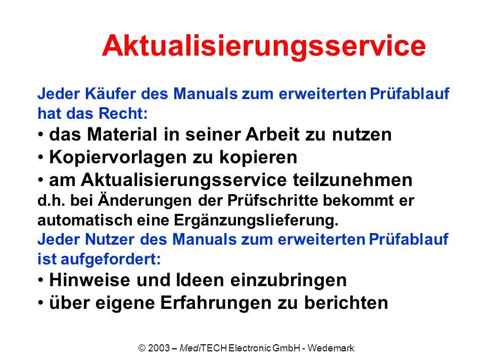 © 2003 – MediTECH Electronic GmbH - Wedemark Jeder Käufer des Manuals zum erweiterten Prüfablauf hat das Recht: das Material in seiner Arbeit zu nutze