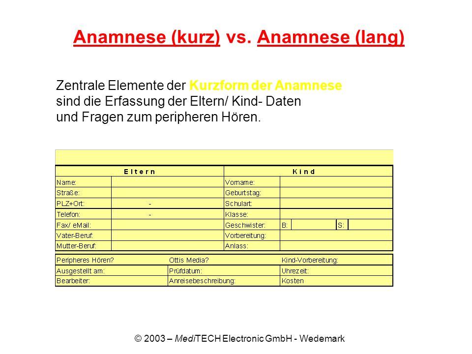 © 2003 – MediTECH Electronic GmbH - Wedemark Anamnese (kurz) vs. Anamnese (lang) Zentrale Elemente der Kurzform der Anamnese sind die Erfassung der El