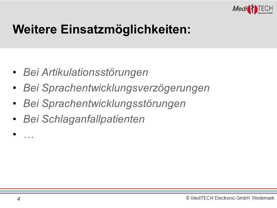 © MediTECH Electronic GmbH, Wedemark Weitere Einsatzmöglichkeiten: Bei Artikulationsstörungen Bei Sprachentwicklungsverzögerungen Bei Sprachentwicklun