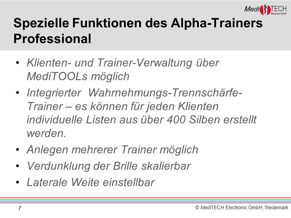 © MediTECH Electronic GmbH, Wedemark Klienten- und Trainer-Verwaltung über MediTOOLs möglich Integrierter Wahrnehmungs-Trennschärfe- Trainer – es könn