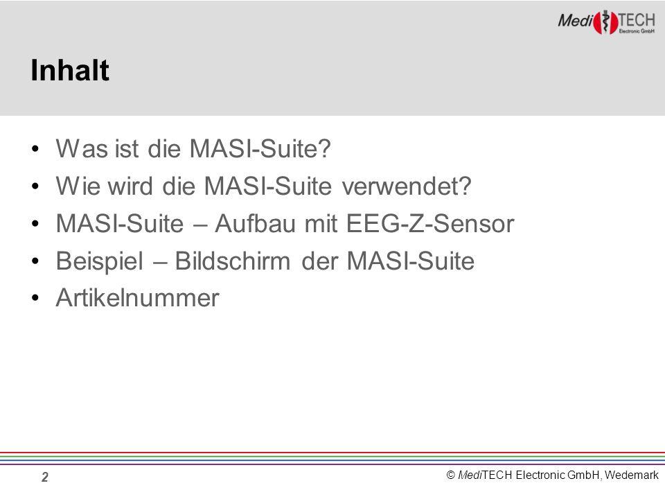 © MediTECH Electronic GmbH, Wedemark 2 Inhalt Was ist die MASI-Suite? Wie wird die MASI-Suite verwendet? MASI-Suite – Aufbau mit EEG-Z-Sensor Beispiel