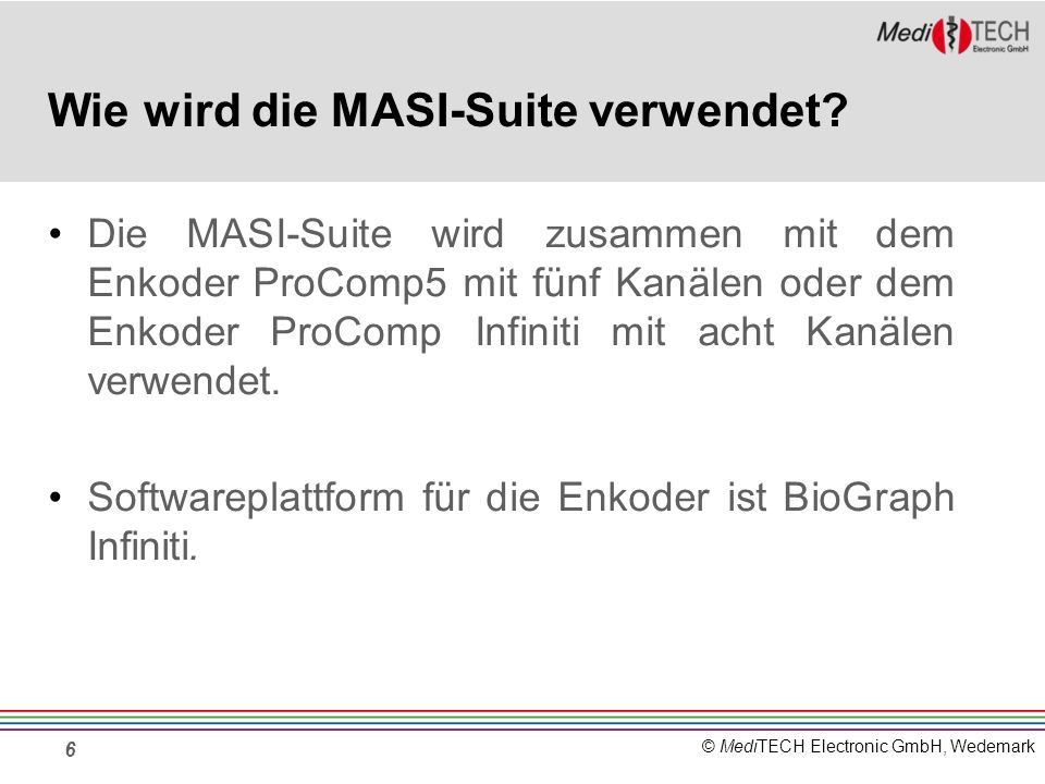 © MediTECH Electronic GmbH, Wedemark 6 Wie wird die MASI-Suite verwendet? Die MASI-Suite wird zusammen mit dem Enkoder ProComp5 mit fünf Kanälen oder