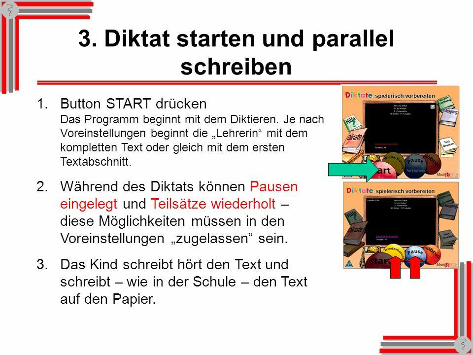 3. Diktat starten und parallel schreiben 1.Button START drücken Das Programm beginnt mit dem Diktieren. Je nach Voreinstellungen beginnt die Lehrerin