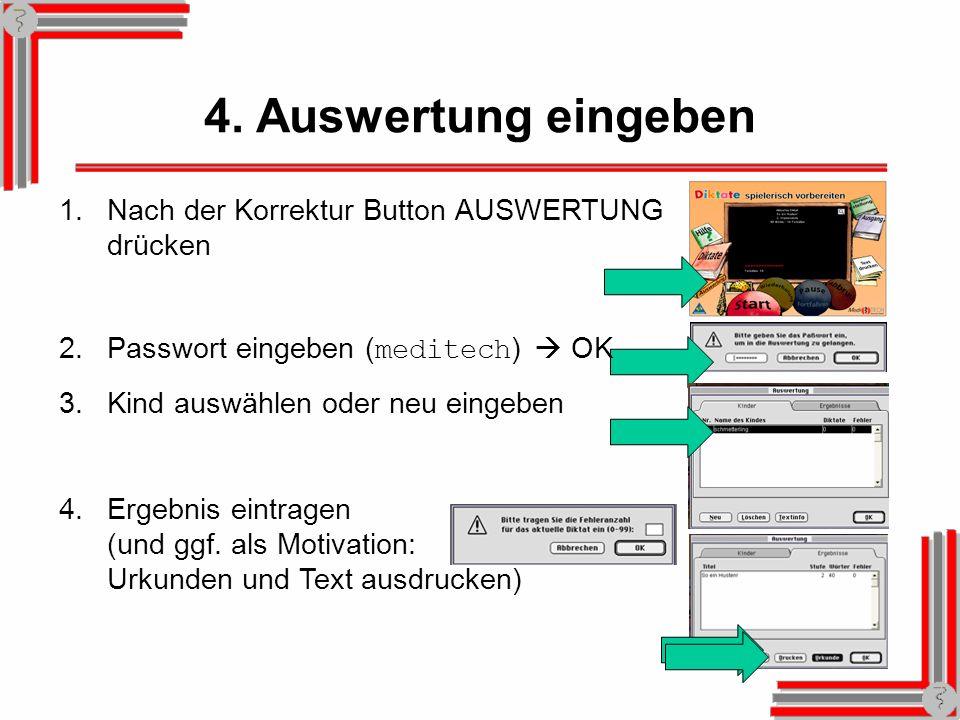 4. Auswertung eingeben 1.Nach der Korrektur Button AUSWERTUNG drücken 2.Passwort eingeben (meditech) OK 3.Kind auswählen oder neu eingeben 4.Ergebnis