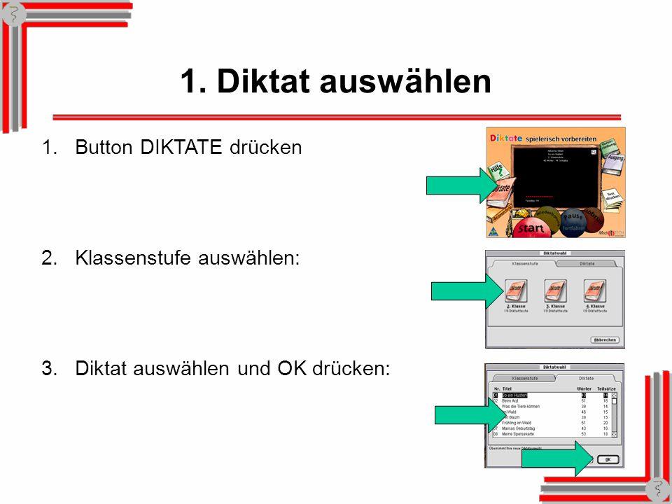 1. Diktat auswählen 1.Button DIKTATE drücken 2.Klassenstufe auswählen: 3.Diktat auswählen und OK drücken: