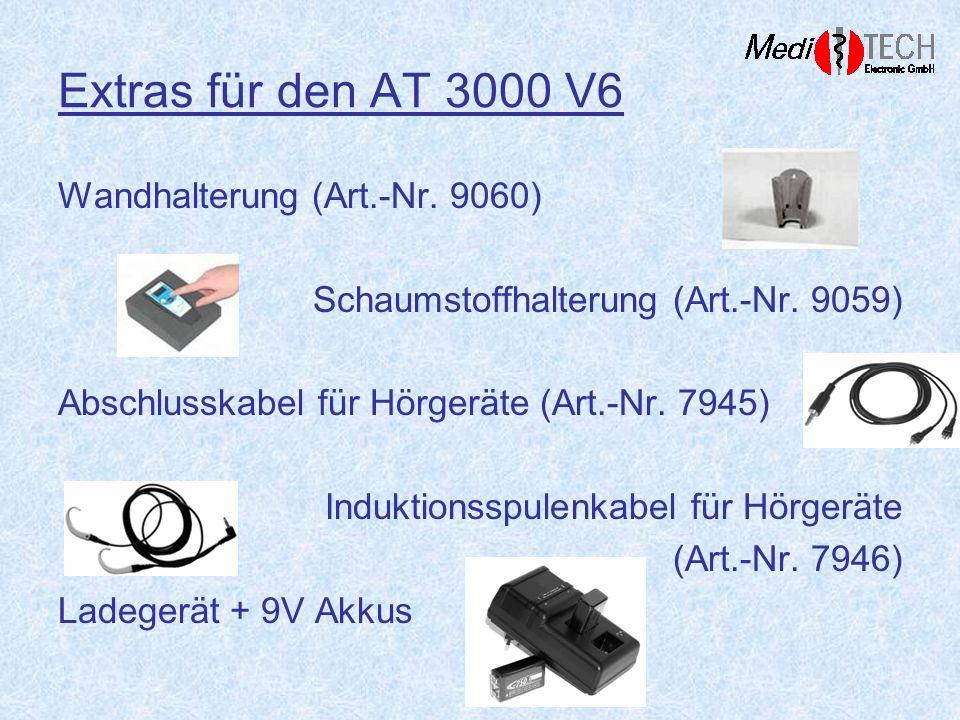 Extras für den AT 3000 V6 Wandhalterung (Art.-Nr. 9060) Schaumstoffhalterung (Art.-Nr. 9059) Abschlusskabel für Hörgeräte (Art.-Nr. 7945) Induktionssp
