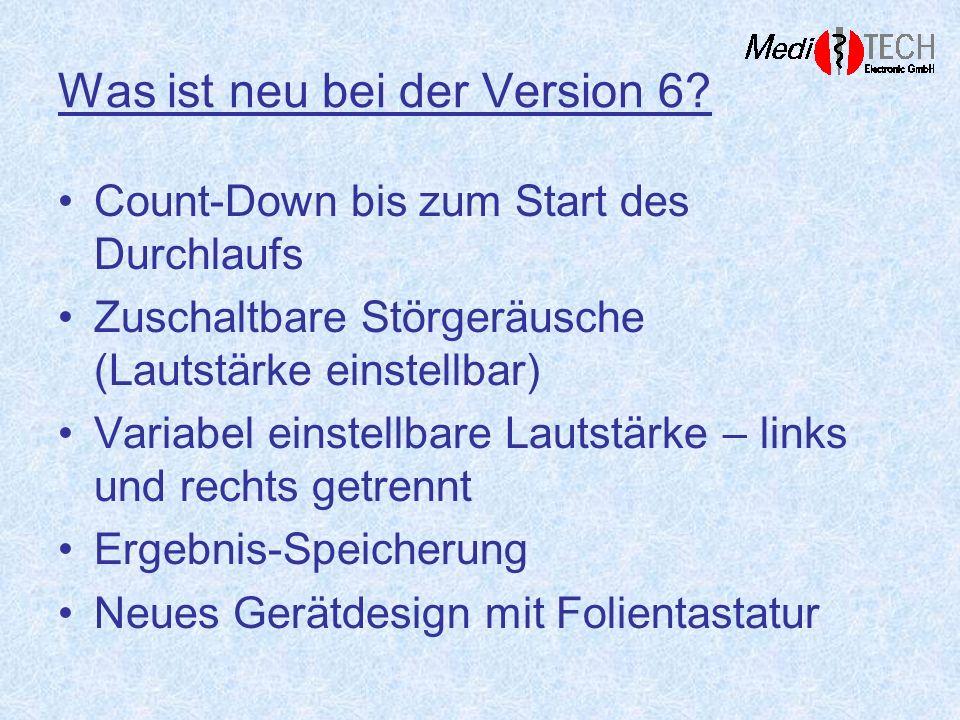 Was ist neu bei der Version 6? Count-Down bis zum Start des Durchlaufs Zuschaltbare Störgeräusche (Lautstärke einstellbar) Variabel einstellbare Lauts