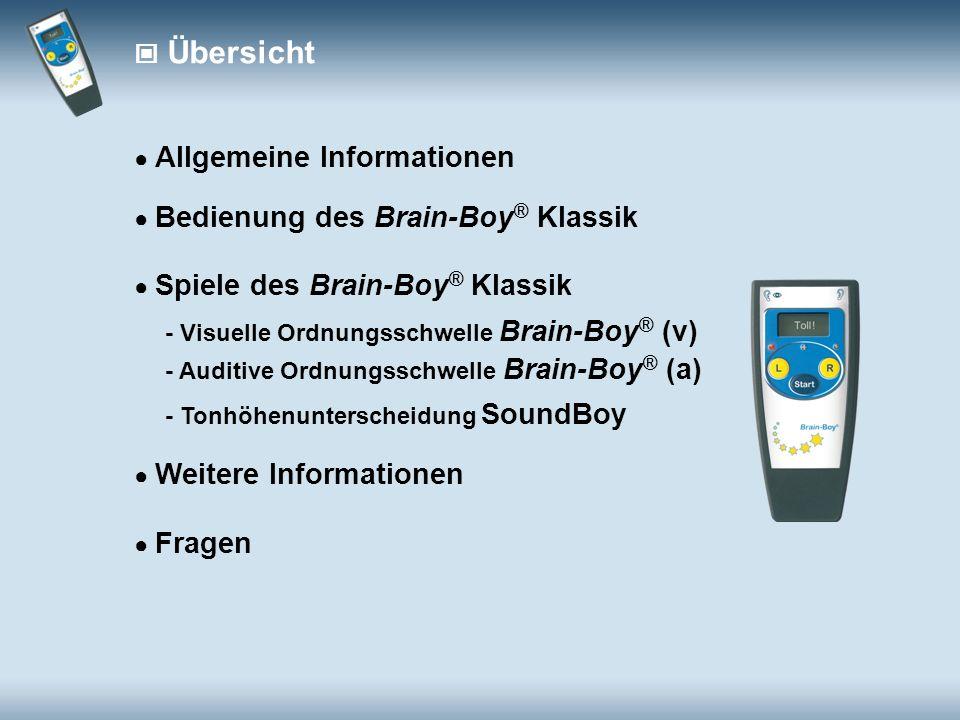 Übersicht Allgemeine Informationen Bedienung des Brain-Boy ® Klassik Fragen Weitere Informationen Spiele des Brain-Boy ® Klassik - Visuelle Ordnungsschwelle Brain-Boy ® (v) - Auditive Ordnungsschwelle Brain-Boy ® (a) - Tonhöhenunterscheidung SoundBoy