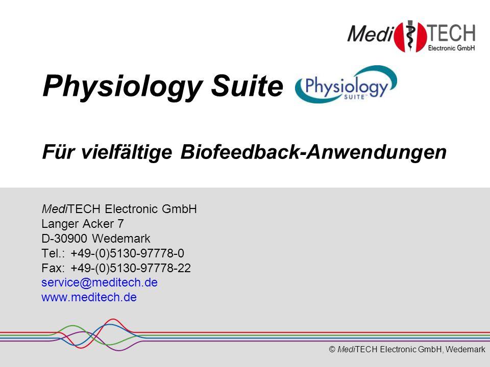 © MediTECH Electronic GmbH, Wedemark Physiology Suite Für vielfältige Biofeedback-Anwendungen MediTECH Electronic GmbH Langer Acker 7 D-30900 Wedemark