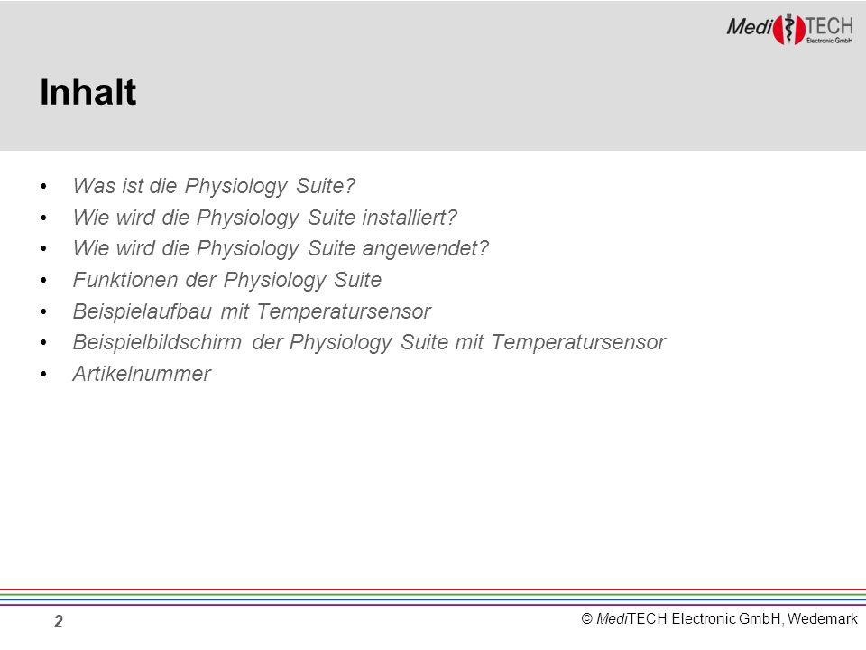 © MediTECH Electronic GmbH, Wedemark 2 Inhalt Was ist die Physiology Suite? Wie wird die Physiology Suite installiert? Wie wird die Physiology Suite a