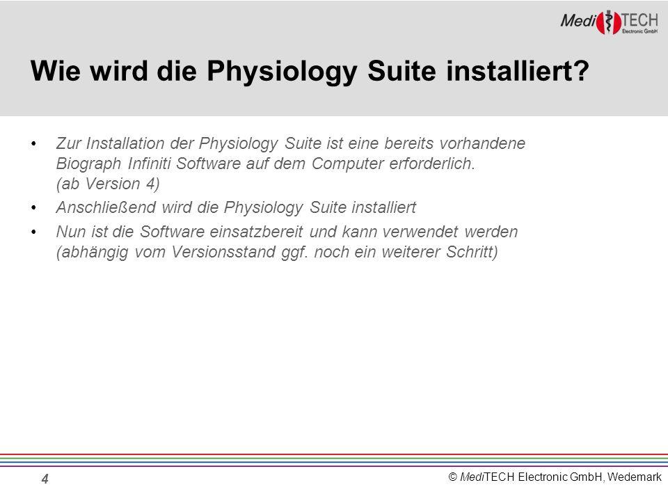 © MediTECH Electronic GmbH, Wedemark Wie wird die Physiology Suite installiert? Zur Installation der Physiology Suite ist eine bereits vorhandene Biog