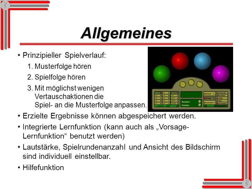 Allgemeines Prinzipieller Spielverlauf: 1.Musterfolge hören 2.Spielfolge hören 3.Mit möglichst wenigen Vertauschaktionen die Spiel- an die Musterfolge anpassen.