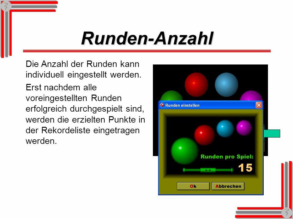 Runden-Anzahl Die Anzahl der Runden kann individuell eingestellt werden.
