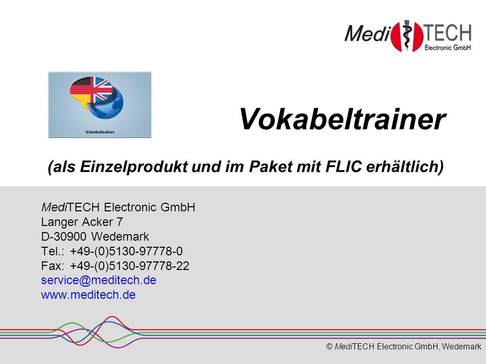 © MediTECH Electronic GmbH, Wedemark Vokabeltrainer MediTECH Electronic GmbH Langer Acker 7 D-30900 Wedemark Tel.: +49-(0)5130-97778-0 Fax:+49-(0)5130-97778-22 service@meditech.de www.meditech.de (als Einzelprodukt und im Paket mit FLIC erhältlich)