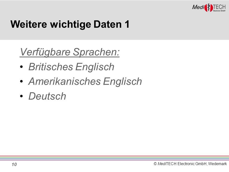 © MediTECH Electronic GmbH, Wedemark Weitere wichtige Daten 1 Verfügbare Sprachen: Britisches Englisch Amerikanisches Englisch Deutsch 10