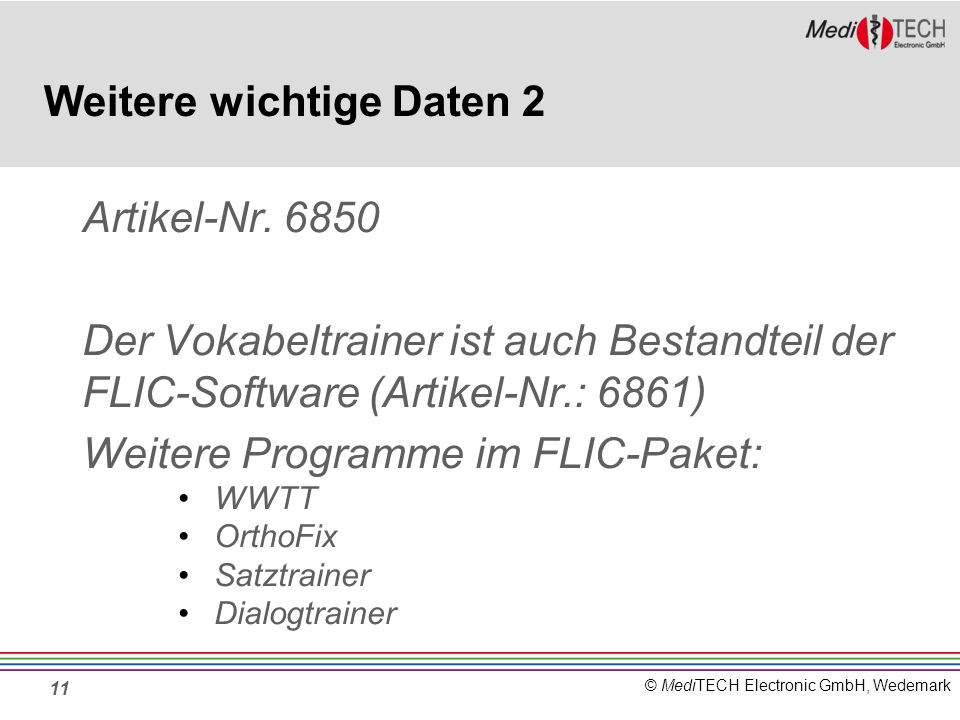 © MediTECH Electronic GmbH, Wedemark Weitere wichtige Daten 2 Artikel-Nr. 6850 Der Vokabeltrainer ist auch Bestandteil der FLIC-Software (Artikel-Nr.: