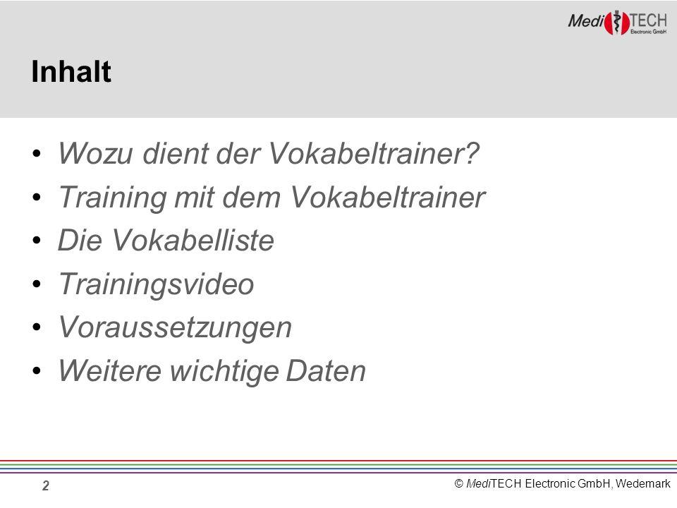© MediTECH Electronic GmbH, Wedemark 2 Inhalt Wozu dient der Vokabeltrainer? Training mit dem Vokabeltrainer Die Vokabelliste Trainingsvideo Vorausset