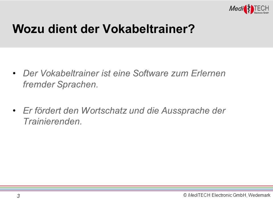 © MediTECH Electronic GmbH, Wedemark 3 Wozu dient der Vokabeltrainer? Der Vokabeltrainer ist eine Software zum Erlernen fremder Sprachen. Er fördert d