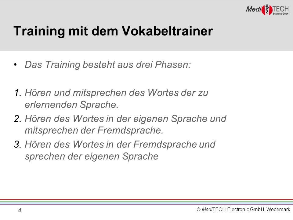 © MediTECH Electronic GmbH, Wedemark 4 Training mit dem Vokabeltrainer Das Training besteht aus drei Phasen: 1.Hören und mitsprechen des Wortes der zu erlernenden Sprache.